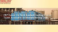 FEP Tower Or Field Erected Cooling Tower Types Available At Manufacturing Unit