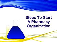 Steps To Start A Pharmacy Organization