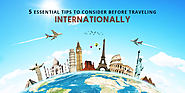 5 Essential Tips to Consider Before Traveling Internationally