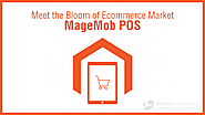 Meet the Bloom of Ecommerce Market - MageMob POS