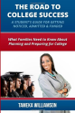 The Road to College Success: A Guide for Getting Noticed, Admitted & Funded: What Families Need to Know about Plannin...