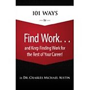 101 Ways to Find Work and Keep Finding Work for the Rest of Your Career