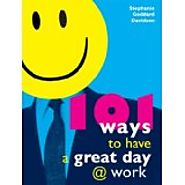 101 Ways to Have a Great Day @ Work