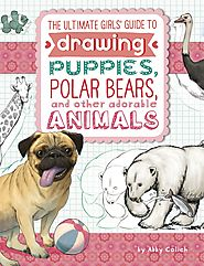 The Ultimate Girls' Guide to Drawing: Puppies, Polar Bears, and Other Adorable Animals