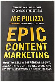 Epic Content Marketing: How to Tell a Different Story, Break through the Clutter, and Win More Customers by Marketing...