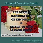 CELEBRATING NATIONAL CAREGIVER MONTH WITH RANDOM ACTS OF KINDNESS - The Diary of An Alzheimer's Caregiver