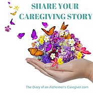 SHARE YOUR CAREGIVING STORY? - The Diary of An Alzheimer's Caregiver