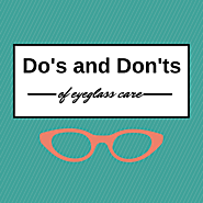 Dos and Donts of Eyeglass Care - Overland Optical