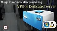 Things to Consider After Purchasing VPS or Dedicated Server