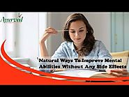 Natural Ways To Improve Mental Abilities Without Any Side Effects