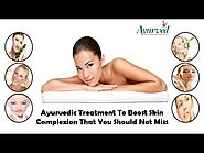 Ayurvedic Treatment To Boost Skin Complexion That You Should Not Miss
