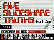 Five Slideshare Truths: Part I (Lessons from Authoring 50 Decks & Earning 200k Views