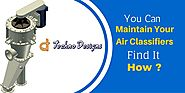 You Can Maintain Your Air Classifiers- Find It How?
