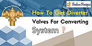 How To Get Diverter Valves For Pneumatic Conveying System?