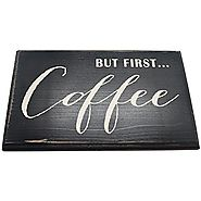 But First...Coffee Wood Sign for Wall Decor or Gift -- PERFECT GIFT FOR ANY COFFEE LOVER!