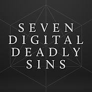 Seven Digital Deadly Sins