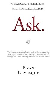 Ask: The Counterintuitive Online Formula to Discover Exactly What Your Customers Want to Buy...Create a Mass of Ravin...