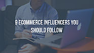 9 ecommerce influencers you should follow