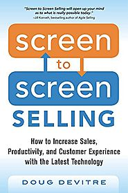 Screen to Screen Selling: How to Increase Sales, Productivity, and Customer Experience with the Latest Technology by ...