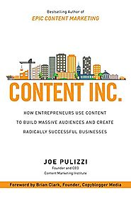 Content Inc.: How Entrepreneurs Use Content to Build Massive Audiences and Create Radically Successful Businesses by ...