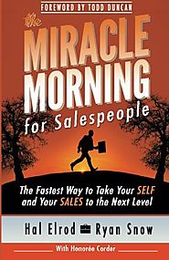 The Miracle Morning for Salespeople: The Fastest Way to Take Your SELF and Your SALES to the Next Level by Hal Elrod ...