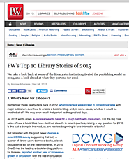 PW's Top 10 Library Stories of 2015 (Copy this URL: http://tinyurl.com/ja88ncl) From ebooks, to heroic work, to Googl...
