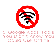 3 Google Apps Tools You Didn't Know You Could Use Offline | The Gooru