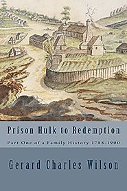 Prison Hulk to Redemption: Part One of a Family History 1788-1900 (Wilson Family History)
