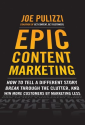 Epic Content Marketing: How to Tell a Different Story, Break through the Clutter, & Win More Customers by Marketing L...