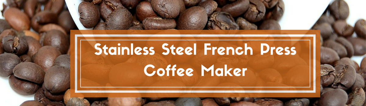 Headline for Stainless Steel French Press Coffee Maker