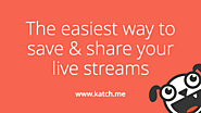 Katch | Get more from your Meerkat and Periscope streams