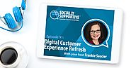 Episode 91 - Digital CX Refresh - Socially Supportive
