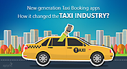 New generation taxi booking apps: How it changed the taxi industry?