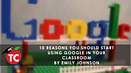 10 Reasons You Should Start Using Google in the Classroom by @emilyjohnson322
