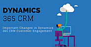 Important Changes In Dynamics 365 CRM Customer Engagement Are Noteworthy
