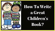 How To Write a Great Children's Book? | Cambridgeindia.org