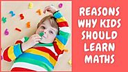 Reasons Why Kids should Learn Maths - Cambridgeindia.org
