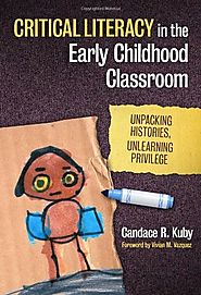 Critical Literacy in the Early Childhood Classroom: Unpacking Histories, Unlearning Privilege