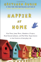 Happier at Home: Kiss More, Jump More, Abandon a Project, Read Samuel Johnson, and My Other Experiments in the Practi...