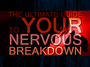 The Ultimate Guide to Your Nervous Breakdown