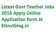 Latest Govt Teacher Jobs 2016 Apply Online, 34590 Govt School Teacher & Faculty Vacancy