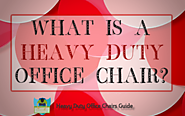 What Is A Heavy Duty Office Chair | Heavy Duty Office Chairs Guide