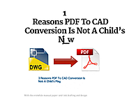 3 Reasons PDF To CAD Conversion Is Not A Child's Play