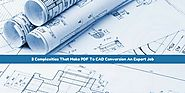 3 Complexities That Make PDF To CAD Conversion An Expert Job