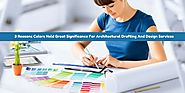 3 Reasons Colors Hold Great Significance For Architectural Drafting And Design Services