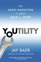 Youtility: Why Smart Marketing Is about Help Not Hype