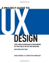 A Project Guide to UX Design: For user experience designers in the field or in the making (2nd Edition) (Voices That ...