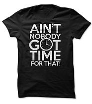 Aint Nobody Got Time for That Shirts