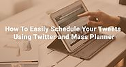 How To Easily Schedule Your Tweets Using Twitter and Mass Planner