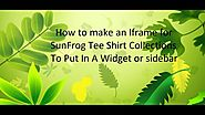 How To Make An Iframe Widget For SunFrog Tee Shirt Collections